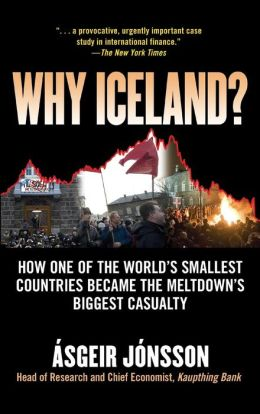 Why Iceland?: How One of the World's Smallest Countries Became the Meltdown's Biggest Casualty