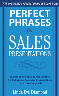 Perfect Phrases for Sales Presentations: Hundreds of Ready-to-Use Phrases for Delivering Powerful Presentations That Close Every Sale