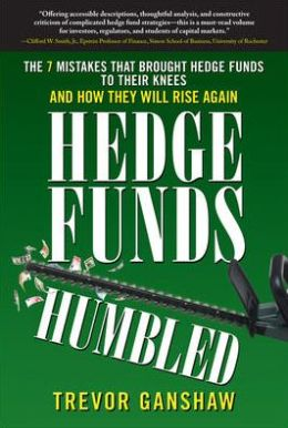 Hedge Funds Humbled: The 7 Mistakes That Brought Hedge Funds to Their Knees and How They Will Rise Again