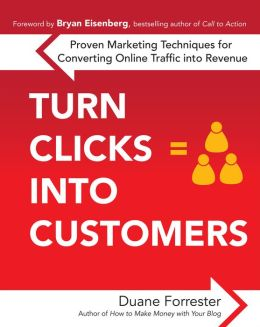 Turn Clicks Into Customers: Proven Marketing Techniques for Converting Online Traffic into Revenue: Proven Marketing Techniques for Converting Online Traffic into Revenue
