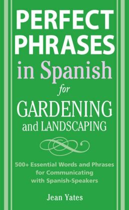 Perfect Phrases in Spanish for Gardening and Landscaping: 500 + Essential Words and Phrases for Communicating with Spanish-Speakers