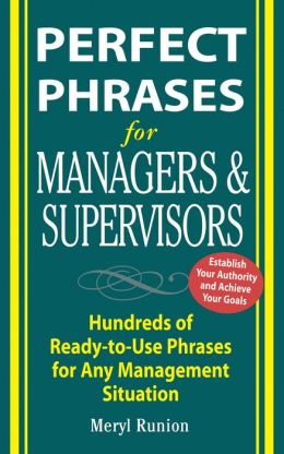Perfect Phrases for Managers and Supervisors: Hundreds of Ready-to-Use Phrases for Any Management Situation: Hundreds of Ready-to-Use Phrases for Any Management Situation