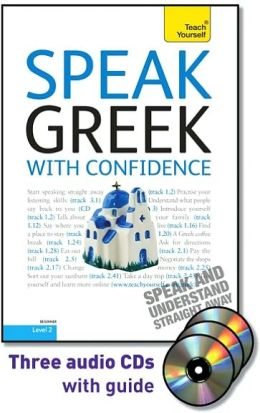 Speak Greek with Confidence with Three Audio CDs: A Teach Yourself Guide