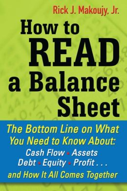 How to Read a Balance Sheet: The Bottom Line on What You Need to Know about Cash Flow, Assets, Debt, Equities, and Receivables...and How It all Comes Together