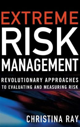 Extreme Risk Management: Revolutionary Approaches to Evaluating and Measuring Risk