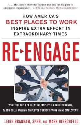 Re-Engage: How Americ's Best Places to Work Inspire Extra Effort Through Extraordinary Engagement