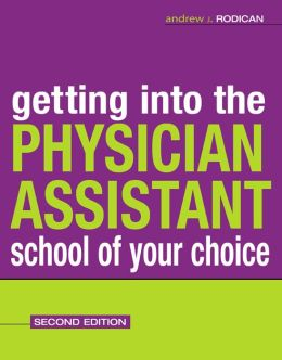 Getting Into the Physician Assistant School of Your Choice: Second Edition