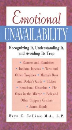 Emotional Unavailability : Recognizing It, Understanding It, and Avoiding Its Trap