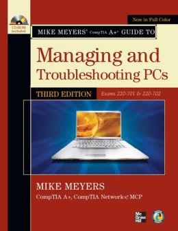 Mike Meyers' CompTIA A+ Guide to Managing and Troubleshooting PCs, Third Edition (Exams 220-701 & 220-702)