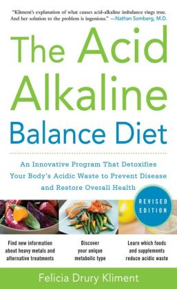 The Acid Alkaline Balance Diet, Second Edition: An Innovative Program that Detoxifies Your Body's Acidic Waste to Prevent Disease and Restore Overall Health