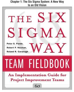 The Six Sigma Way Team Fieldbook, Chapter 1 - The Six Sigma System A New Way to an Old Vision