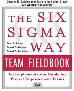 The Six Sigma Way Team Fieldbook, Chapter 20 - Guiding Your Team in the Control Stage ©¿