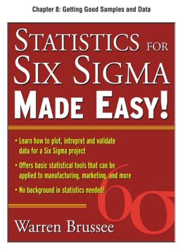 Statistics for Six Sigma Made Easy, Chapter 8 - Getting Good Samples and Data