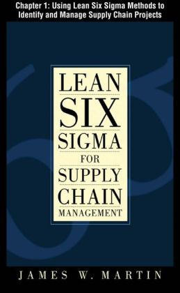 Lean Six Sigma for Supply Chain Management, Chapter 1 - Using Lean Six Sigma Methods to Identify and Manage Supply Chain Projects