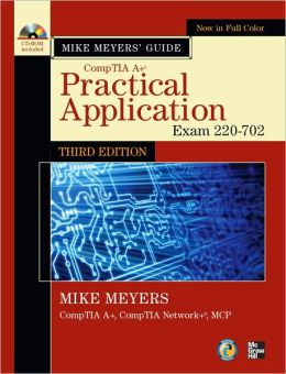 Mike Meyers' CompTIA A+ Guide: Practical Application, Third Edition (Exam 220-702)