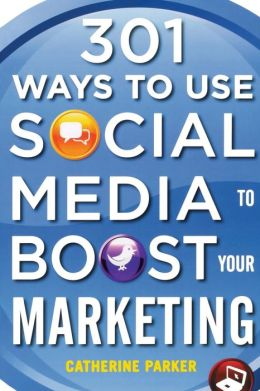 301 Ways to Use Social Media To Boost Your Marketing