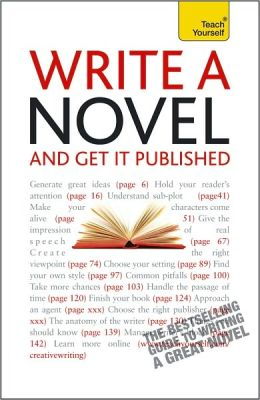 Write a Novel and Get It Published: A Teach Yourself Guide