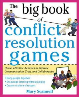 Conflict Resolution Games: Quick, Effective Activities to Improve Communication, Trust and Collaboration