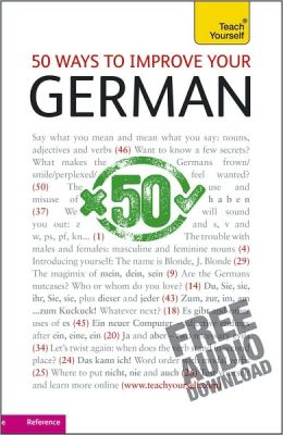 50 Ways to Improve Your German: A Teach Yourself Guide