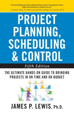 Project Planning, Scheduling, and Control: The Ultimate Hands-On Guide to Bringing Projects in On Time and On Budget , Fifth Edition: The Ultimate Hands-On Guide to Bringing Projects in On Time and On Budget