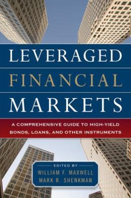 Leveraged Financial Markets: A Comprehensive Guide to High-Yield Bonds, Loans, and Other High-Yield Instruments