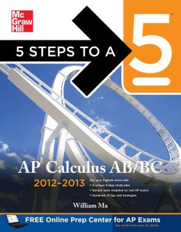 5 Steps to a 5 AP Calculus AB & BC, 2012-2013 Edition