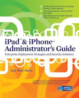 iPad & iPhone Administrators Guide: Enterprise Deployment Strategies and Security Solutions
