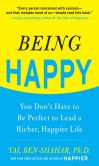 Book Cover Image. Title: Being Happy:  You Don't Have to Be Perfect to Lead a Richer, Happier Life: You Don't Have to Be Perfect to Lead a Richer, Happier Life, Author: Tal Ben-Shahar