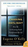 Book Cover Image. Title: Chasing Daylight:  How My Forthcoming Death Transformed My Life, Author: Eugene O'Kelly