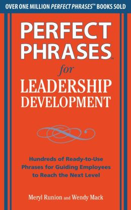 Perfect Phrases for Leadership Development: Hundreds of Ready-to-Use Phrases for Guiding Employees to Reach the Next Level