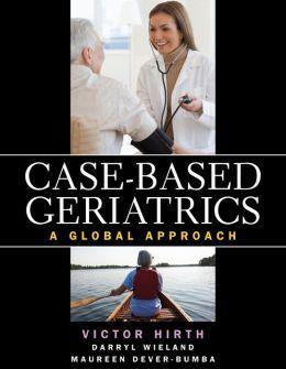 Case-based Geriatrics: A Global Approach: A Global Approach