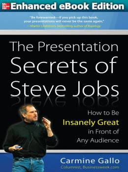 The Presentation Secrets of Steve Jobs: How to Be Insanely Great in Front of Any Audience (Enhanced Edition)