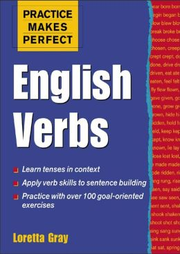 Practice Makes Perfect English Verbs, 2nd Edition: English Verbs