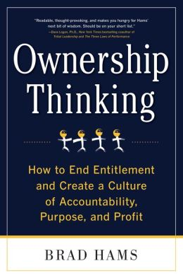 Ownership Thinking: How to End Entitlement and Create a Culture of Accountability, Purpose, and Profit