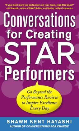 Conversations for Creating Star Performers: Go Beyond the Performance Review to Inspire Excellence Every Day