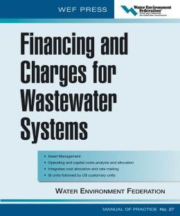 Financing and Charges for Wastewater Systems WEF MOP 27 : WEF Manual of Practice No. 27