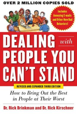 Dealing with People You Can't Stand: How to Bring Out the Best in People at Their Worst, , Revised and Expanded Third Edition