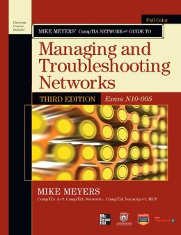 Mike Meyers' CompTIA Network+ Guide to Managing and Troubleshooting Networks, 3rd Edition (Exam N10-005) (Enhanced Edition)