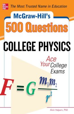 McGraw-Hill's 500 College Physics Questions: Ace Your College Exams