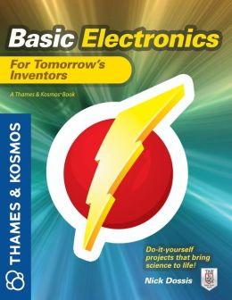 Basic Electronics for Tomorrow's Inventors: A Thames and Kosmos Book