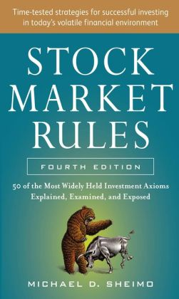 Stock Market Rules: The 50 Most Widely Held Investment Axioms Explained, Examined, and Exposed, Fourth Edition: The 50 Most Widely Held Investment Axioms Explained, Examined, and Exposed
