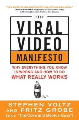 The Viral Video Manifesto: Why Everything You Know is Wrong and How to Do What Really Works: Why Everything You Know is Wrong and How to Do What Really Works