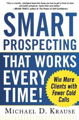 Smart Prospecting That Works Every Time!: Win More Clients with Fewer Cold Calls