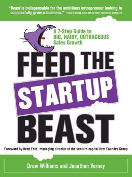 Feed the Startup Beast: A 7-Step Guide to Big, Hairy, Outrageous Sales Growth