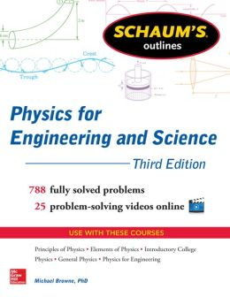 Schaum's Outline of Physics for Engineering and Science: 788 Solved Problems + 25 Videos