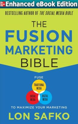The Fusion Marketing Bible: Fuse Traditional Media, Social Media, & Digital Media to Maximize Marketing (ENHANCED EBOOK)