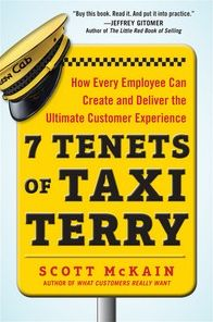 7 Tenets of Taxi Terry: How Every Employee Can Create and Deliver the Ultimate Customer Experience: How Every Employee Can Create and Deliver the Ultimate Customer Experience