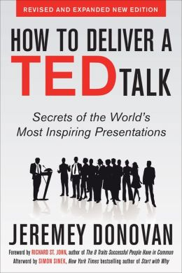 How to Deliver a TED Talk: Secrets of the World's Most Inspiring Presentations, revised and expanded new edition, with a foreword by Richard St. John and an afterword by Simon Sinek: Secrets of the World's Most Inspiring Presentations