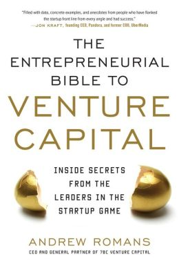 The Entrepreneurial Bible to Venture Capital: Inside Secrets from the Leaders in the Startup Game