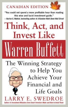 Think, Act, and Invest Like Warren Buffett: The Winning Strategy to Help You Achieve Your Financial and Life Goals: The Winning Strategy to Help You Achieve Your Financial and Life Goals